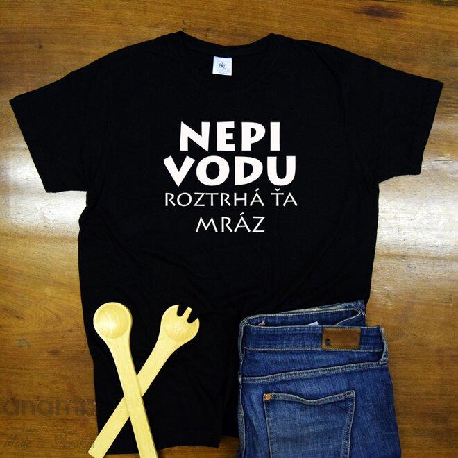"""Pánske tričko """"Nepi vodu roztrhá ťa mráz"""""""