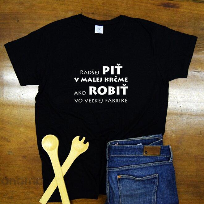 """Pánske tričko """"Radšej piť v malej krčme ako robiť vo veľkej fabrike"""""""